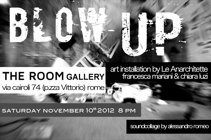 Blow-Up site-specific art installation::nov 2012::The ROOM Roma